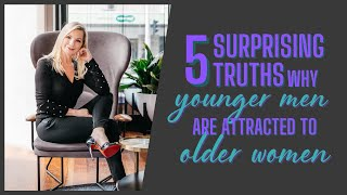 5 Surprising Truths Why Younger Men Are Attracted To Older Women