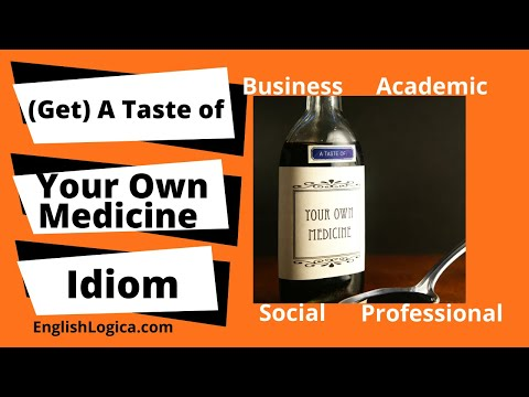 (Get) A Taste Of Your Own Medicine - Idiom