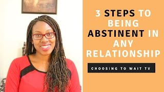 3 Steps on Being Abstinent in a Relationship- Choosing to Wait TV