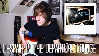 Despair In The Departure Lounge - Arctic Monkeys Cover