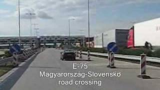 preview picture of video 'E-75 Magyarország-Slovensko  road crossing'