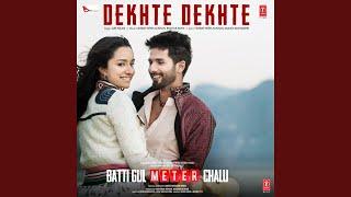 "Dekhte Dekhte (From ""Batti Gul Meter Chalu"")"