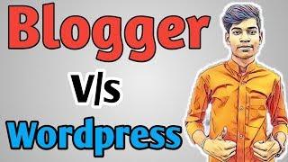 Wordpress V/s Blogger - Comparison For Creating Blog/Website in Hindi [7 Points]