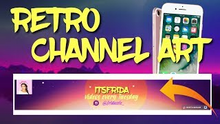 HOW TO MAKE A RETRO/AESTHETIC CHANNEL ART ON IPHONE | 2018