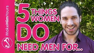 5 Things Women DO Need A Man For | Do I Need A Boyfriend?