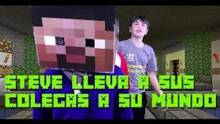STEVE LLEVA A SUS COLEGAS A SU MUNDO - Steve - Minecraft en el Mundo real