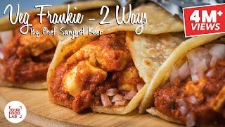 Veg Frankie - 2 Ways by Chef Sanjyot Keer   Street Style Tava Paneer Frankie & Veg Schezwan Frankie