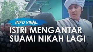 Video Lengkap Istri Antar Suami Menikah Lagi yang Viral, Siapkan Mas Kawin hingga Temani Ijab Qobul