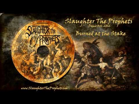 Slaughter The Prophets - Burned At The Stake