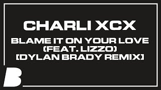 Charli XCX   Blame It On Your Love (feat. Lizzo) [Dylan Brady Remix]