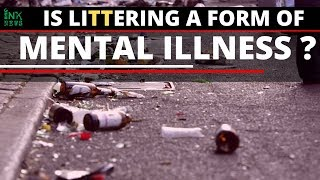 Is Littering A Form Of Mental Illness ? || INKNEWS