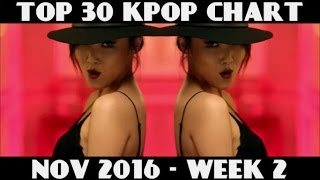 TOP 30 KPOP CHART - NOVEMBER 2016 WEEK 2