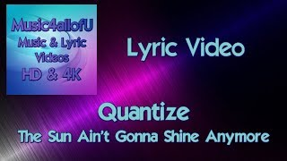 Quantize - The Sun Ain't Gonna Shine Anymore (HD Lyric Video) Passion 12inch Single