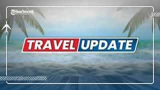 TRIBUN TRAVEL UPDATE: SABTU 23 OKTOBER 2021