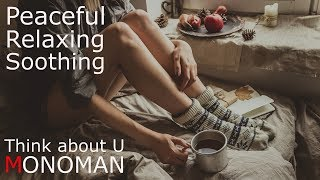[Peaceful Relaxing Soothing]  Think About U - MONOMAN