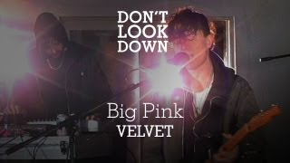 The Big Pink - Velvet - Don't Look Down