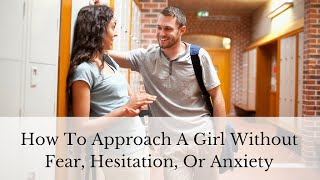 How To Approach A Girl Without Fear, Hesitation, or Anxiety   Effortless Attraction