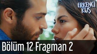 Erkenci Kuş 12. Bölüm 2. Fragman