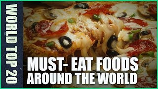 Top 20 Must-eat Foods Around the World