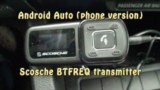 Android Auto (phone version) + Scosche BTFREQ transmitter