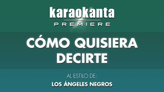 Karaokanta - Los Ángeles Negros - Cómo quisiera decirte