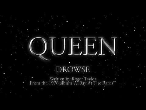 , title : 'Queen - Drowse - (Official Lyric Video)'