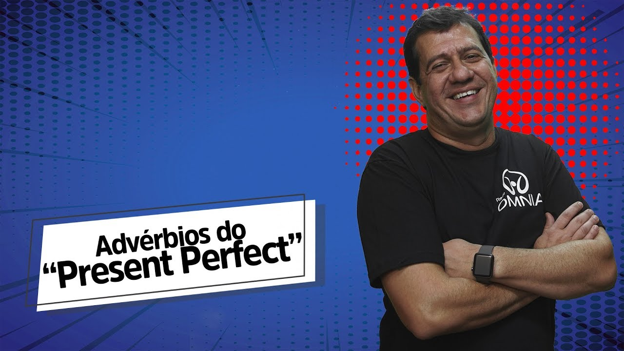 Advérbios do Present Perfect