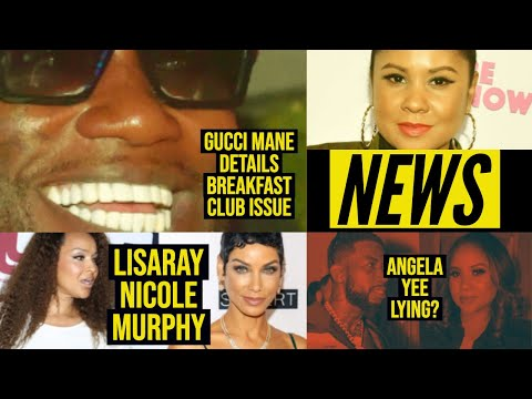Gucci Mane details Angela Yee Issue 'She Wanted me', LisaRay vs Nicole Murphy 'Tell me to my face'