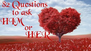 GET CLOSER TO YOUR CRUSH | 82 questions to ask your boyfriend, girlfriend, crush...