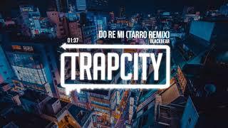blackbear - do re mi (Tarro Remix) [Lyrics]