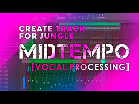 CREATE TRACK FOR JUNGLE PART.3 [VOCAL PROCESSING]