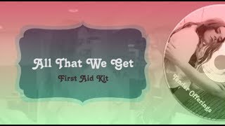 Gambar cover First Aid Kit - All That We Get (Lyrics)