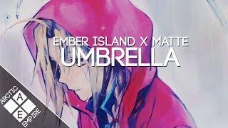 Ember Island - Umbrella (Matte Remix) | Electronic