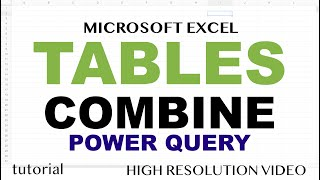 Excel Tables - Combine Multiple Tables using Power Query