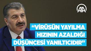 Sağlık Bakanı Koca: Virüsün yayılma hızının azaldığı düşüncesi yanıltıcıdır