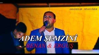 ADEM ŞEMZİNİ - BENAN & ERGUŞ