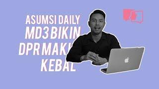 Asumsi Daily - MD3 Bikin DPR Makin Kebal