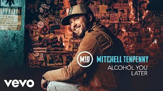 Mitchell Tenpenny   Alcohol You Later (Audio)