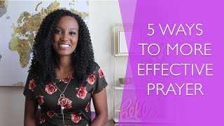 How to Strengthen Your Prayer Life - 5 Ways to More Effective Prayer