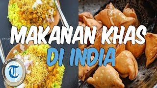 7 Makanan Khas India yang Cocok untuk Lidah Orang Indonesia