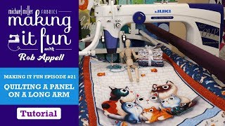 Making It Fun Episode #21 Quilting A Panel On A Long Arm