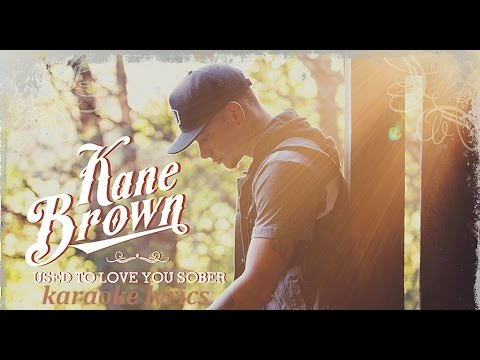 KANE BROWN - USED TO LOVE YOU SOBER KARAOKE COVER LYRICS