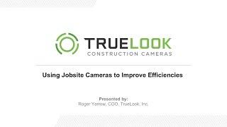 Using Jobsite Cameras to Improve Efficiencies