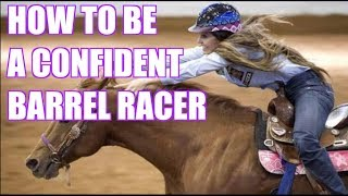 HOW TO BE A CONFIDENT BARREL RACER!