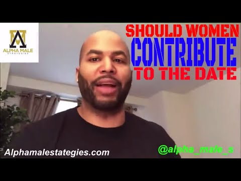 Should Women Contribute To The Dating Experience (Alpha Male Strategies)