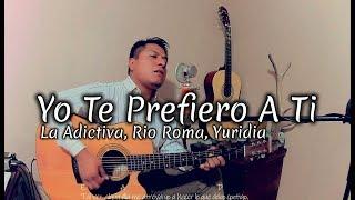 Yo Te Prefiero A Ti  -  La Adictiva, Rio Roma, Yuridia   Ángel Soroa   Cover En Acustico