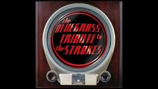 You Talk Way Too Much - The Bluegrass Tribute to the Strokes - Pickin' On Series