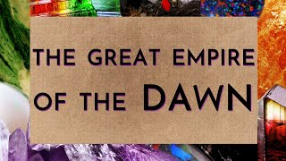 The Great Empire of the Dawn