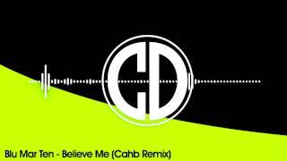 Blu Mar Ten - Believe Me (Cahb Remix) [FREE]