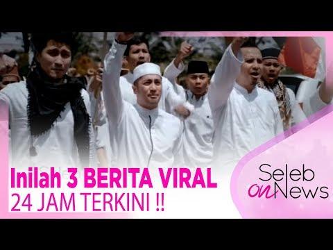 Inilah 3 BERITA VIRAL 24 JAM TERKINI !! - SELEB ON NEWS